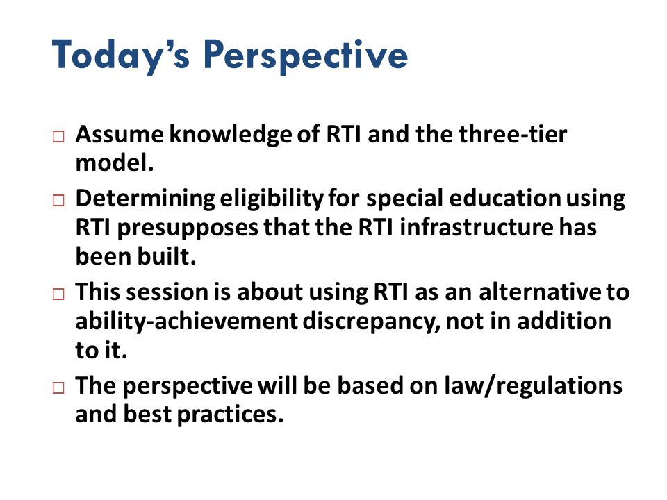 Today's Perspective Assume knowledge of RTI and the three-tier model.