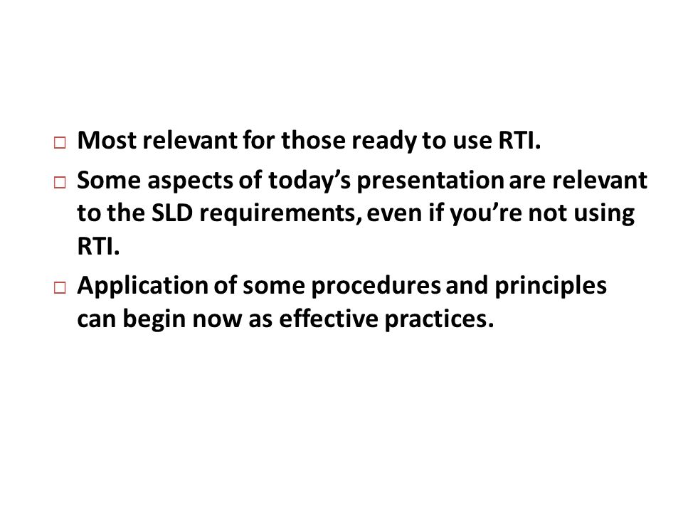 Most relevant for those ready to use RTI.