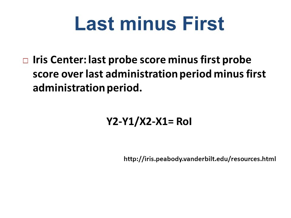 Last minus First Iris Center: last probe score minus first probe score over last administration period minus first administration period.