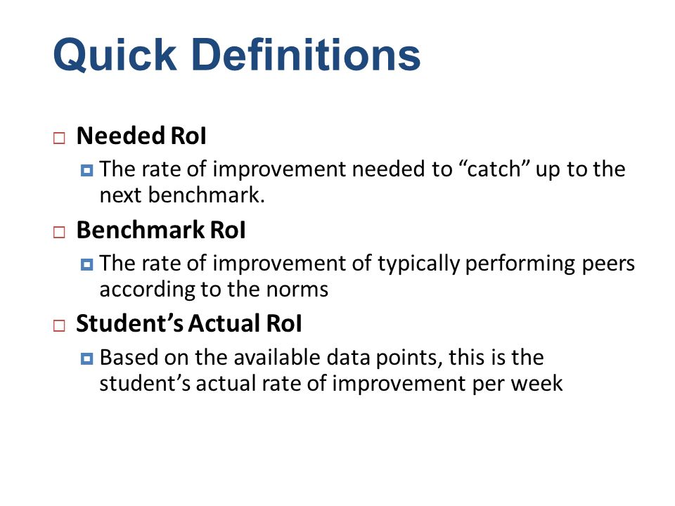 Quick Definitions Needed RoI Benchmark RoI Student's Actual RoI