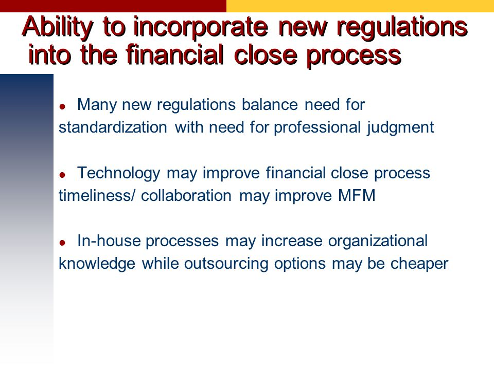 Ability to incorporate new regulations into the financial close process
