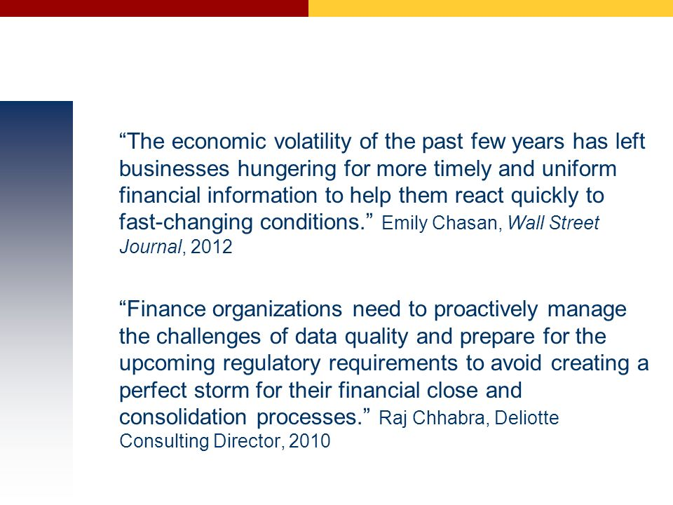 The economic volatility of the past few years has left businesses hungering for more timely and uniform financial information to help them react quickly to fast-changing conditions. Emily Chasan, Wall Street Journal, 2012