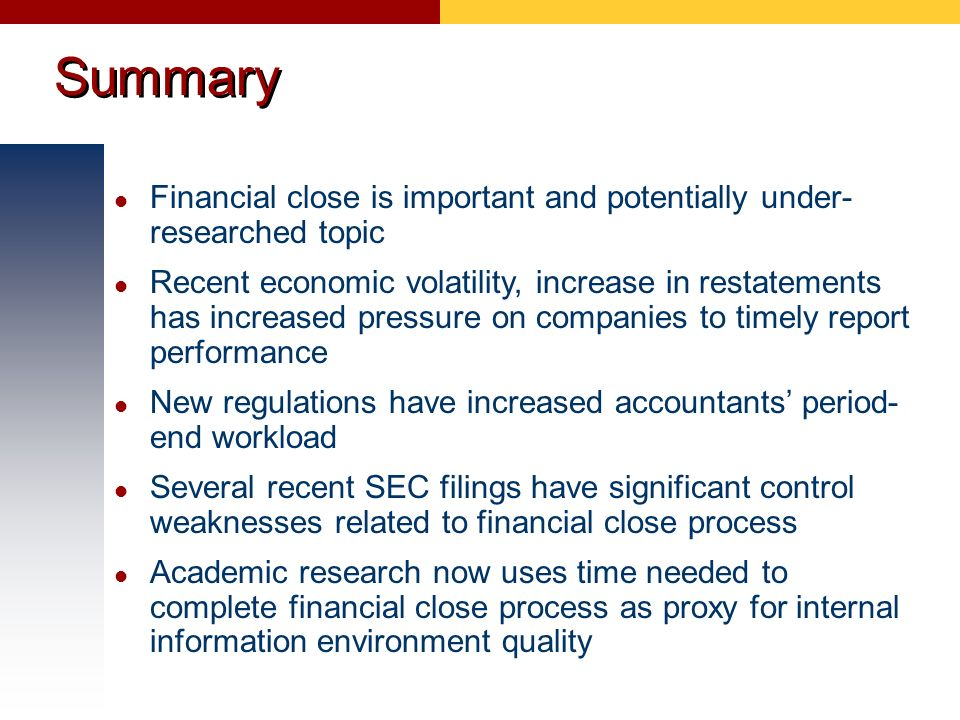 Summary Financial close is important and potentially under- researched topic.