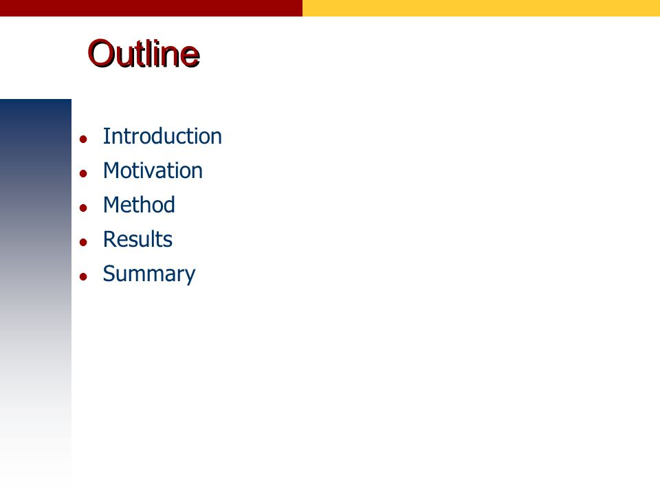 Outline Introduction Motivation Method Results Summary