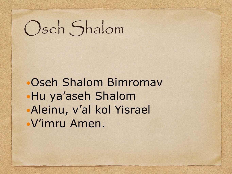 Oseh Shalom Oseh Shalom Bimromav Hu ya'aseh Shalom