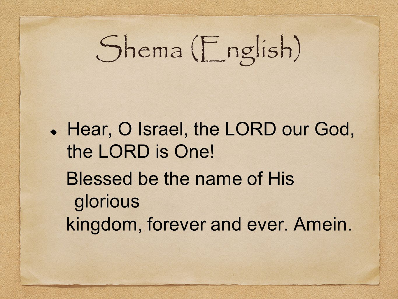 Shema (English) Hear, O Israel, the LORD our God, the LORD is One!