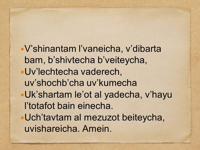 V'shinantam l'vaneicha, v'dibarta bam, b'shivtecha b'veiteycha,
