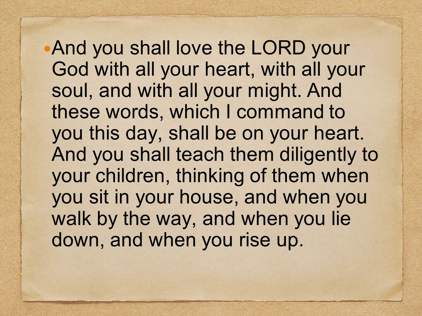 And you shall love the LORD your God with all your heart, with all your soul, and with all your might.