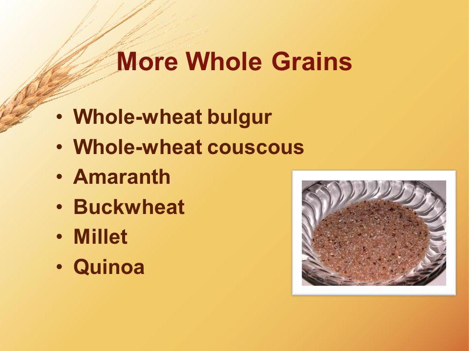 More Whole Grains Whole-wheat bulgur Whole-wheat couscous Amaranth