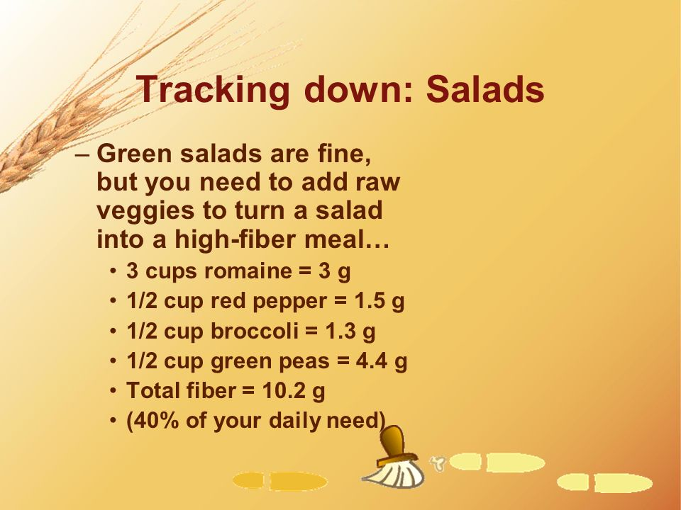 Tracking down: Salads Green salads are fine, but you need to add raw veggies to turn a salad into a high-fiber meal…