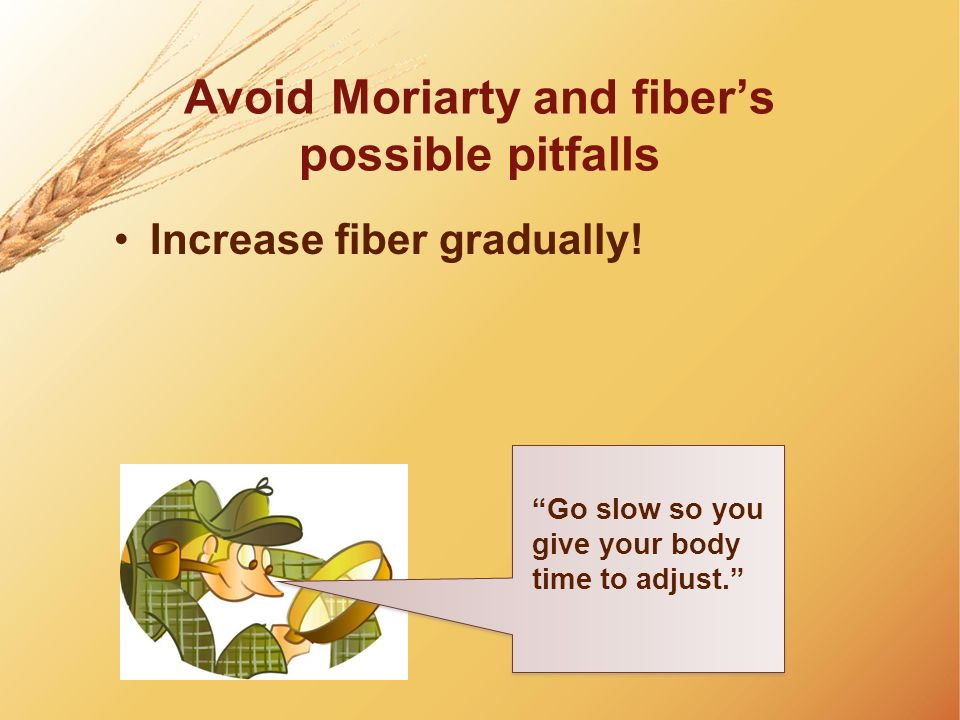 Avoid Moriarty and fiber's possible pitfalls
