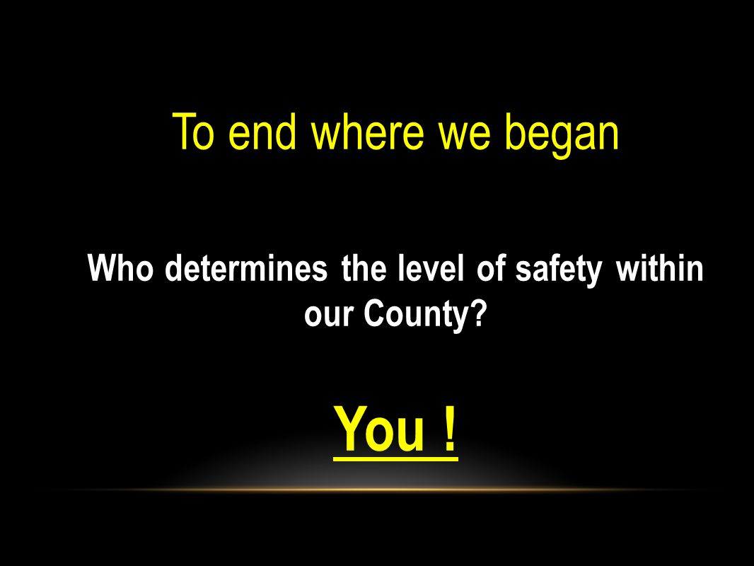 Who determines the level of safety within our County