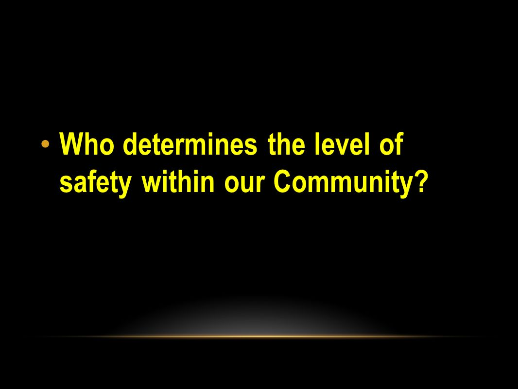 Who determines the level of safety within our Community