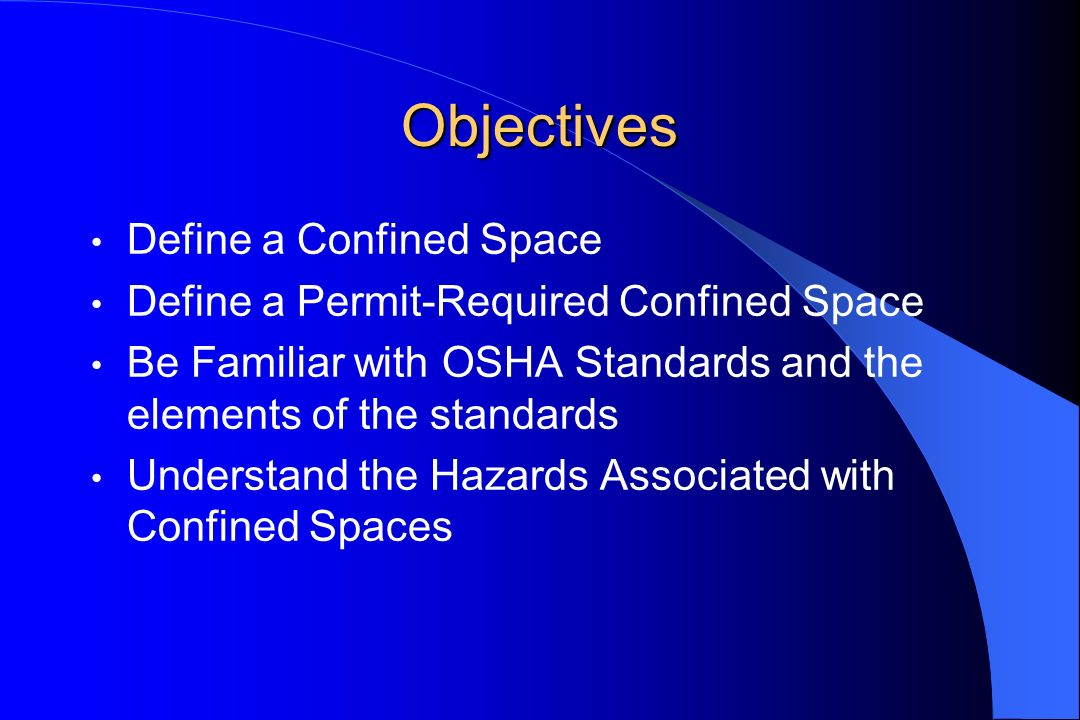 Objectives Define a Confined Space