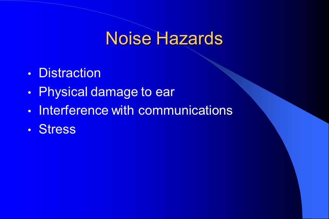 Noise Hazards Distraction Physical damage to ear