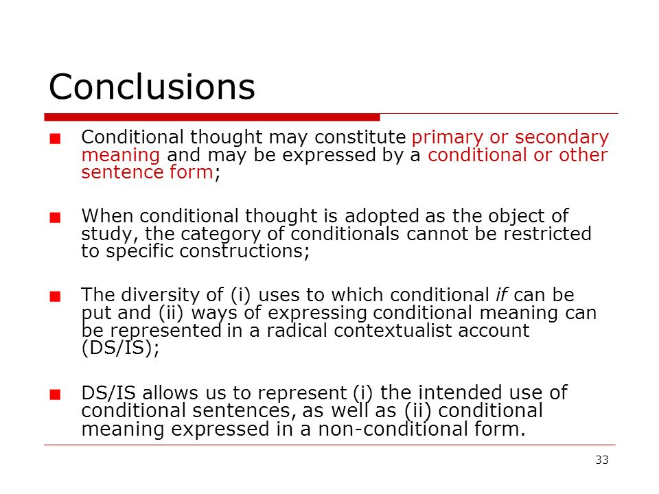 Conclusions Conditional thought may constitute primary or secondary meaning and may be expressed by a conditional or other sentence form;