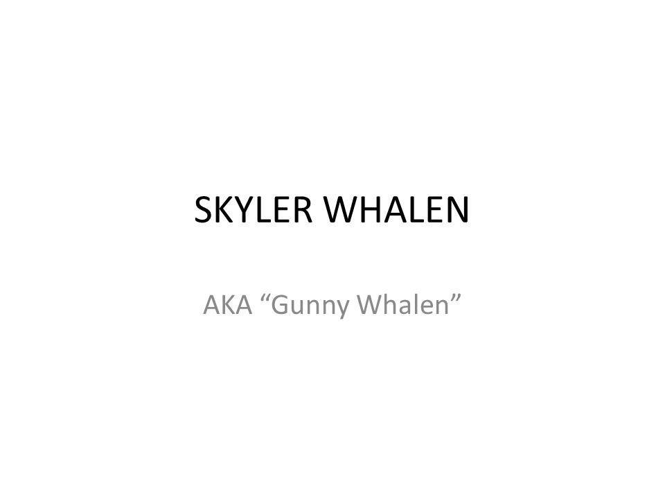 SKYLER WHALEN AKA Gunny Whalen