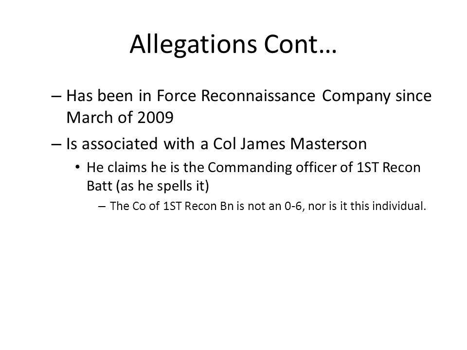 Allegations Cont… Has been in Force Reconnaissance Company since March of 2009. Is associated with a Col James Masterson.