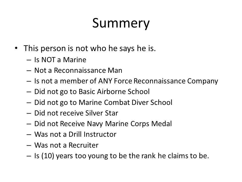 Summery This person is not who he says he is. Is NOT a Marine