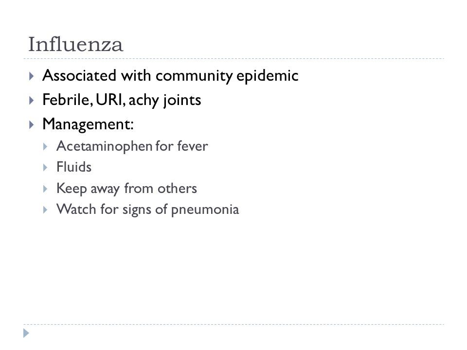 Influenza Associated with community epidemic Febrile, URI, achy joints