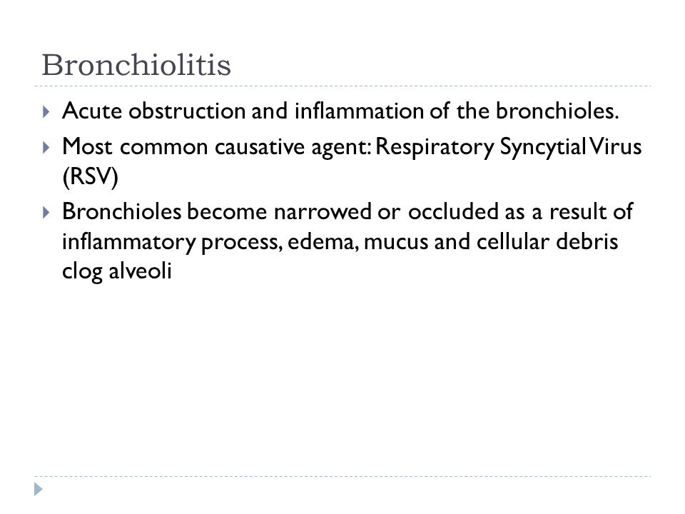Bronchiolitis Acute obstruction and inflammation of the bronchioles.