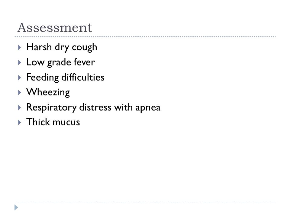 Assessment Harsh dry cough Low grade fever Feeding difficulties