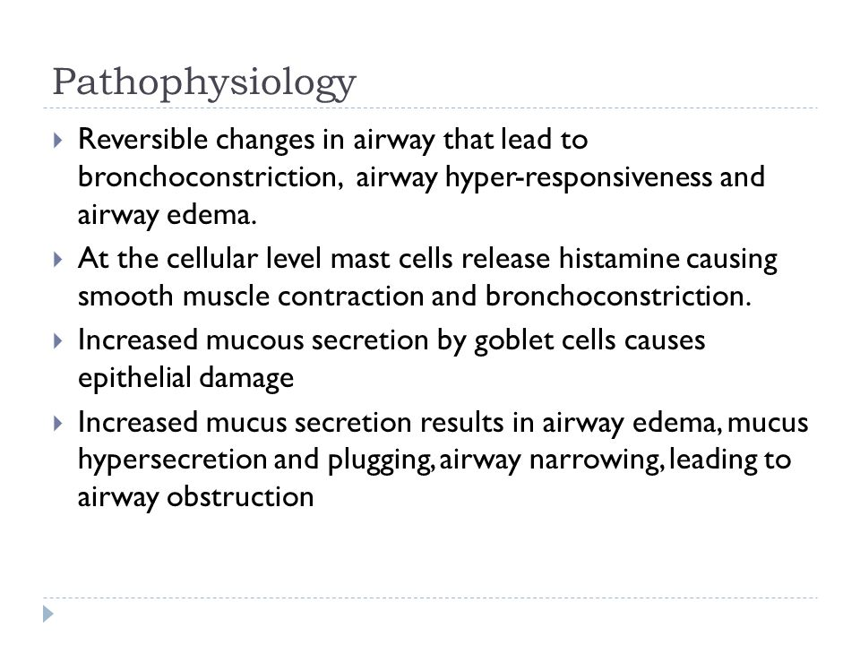 Pathophysiology Reversible changes in airway that lead to bronchoconstriction, airway hyper-responsiveness and airway edema.