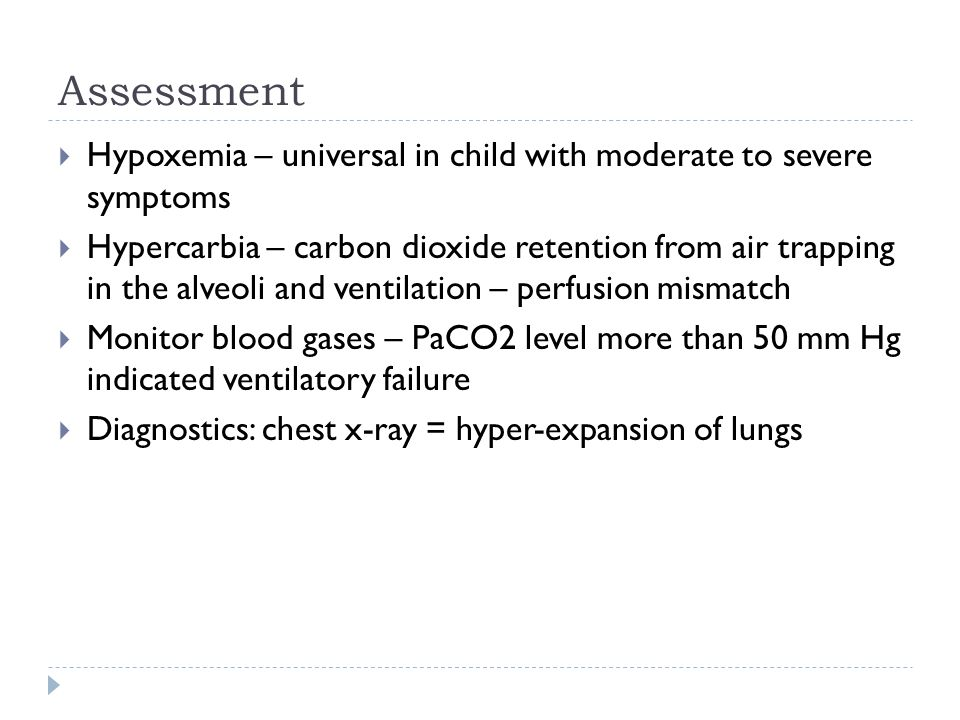 Assessment Hypoxemia – universal in child with moderate to severe symptoms.