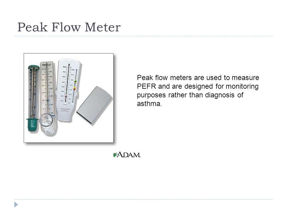 Peak Flow Meter Peak flow meters are used to measure