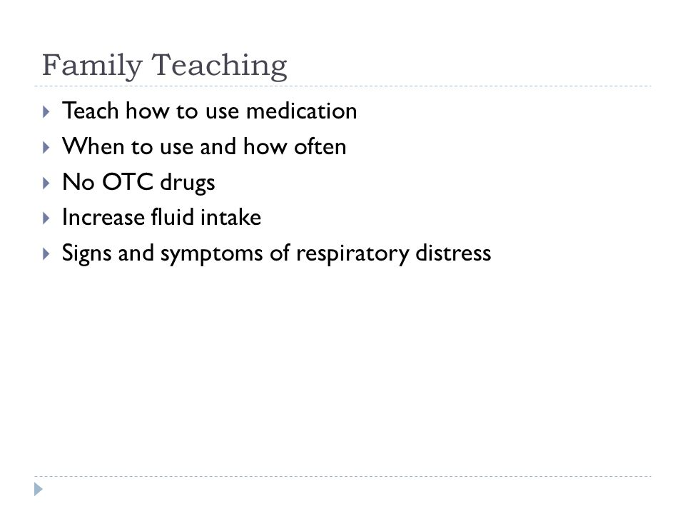Family Teaching Teach how to use medication When to use and how often