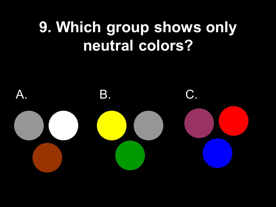 9. Which group shows only neutral colors