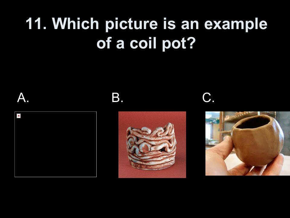 11. Which picture is an example of a coil pot