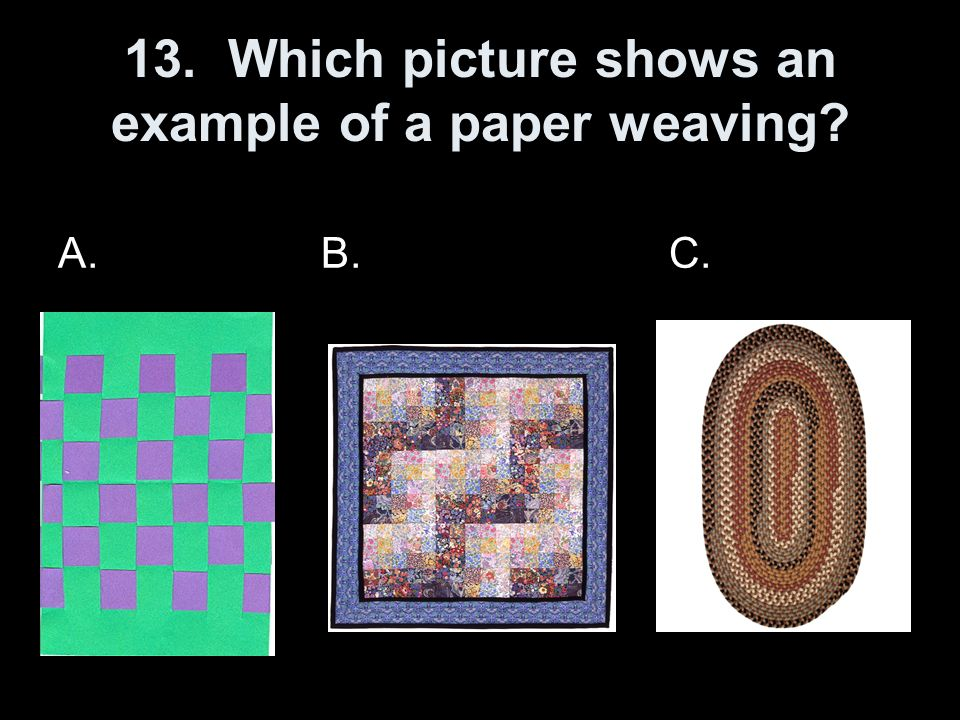 13. Which picture shows an example of a paper weaving