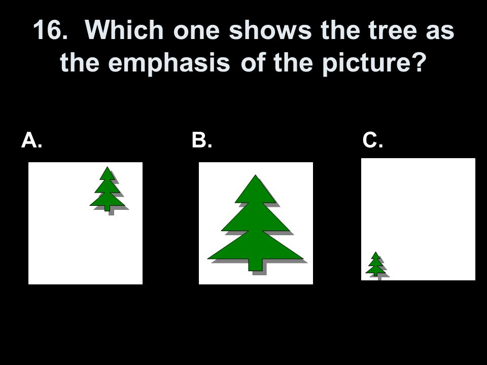 16. Which one shows the tree as the emphasis of the picture