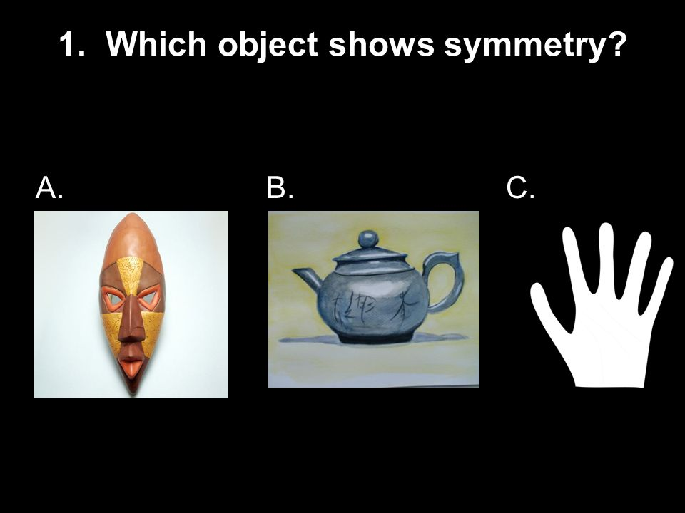 1. Which object shows symmetry