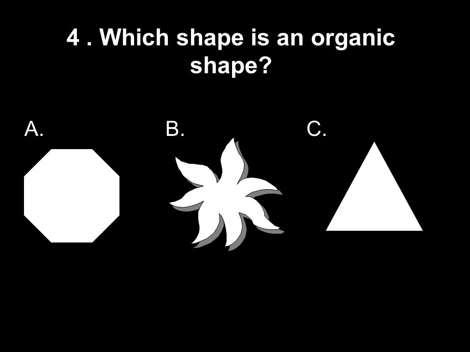 4 . Which shape is an organic shape