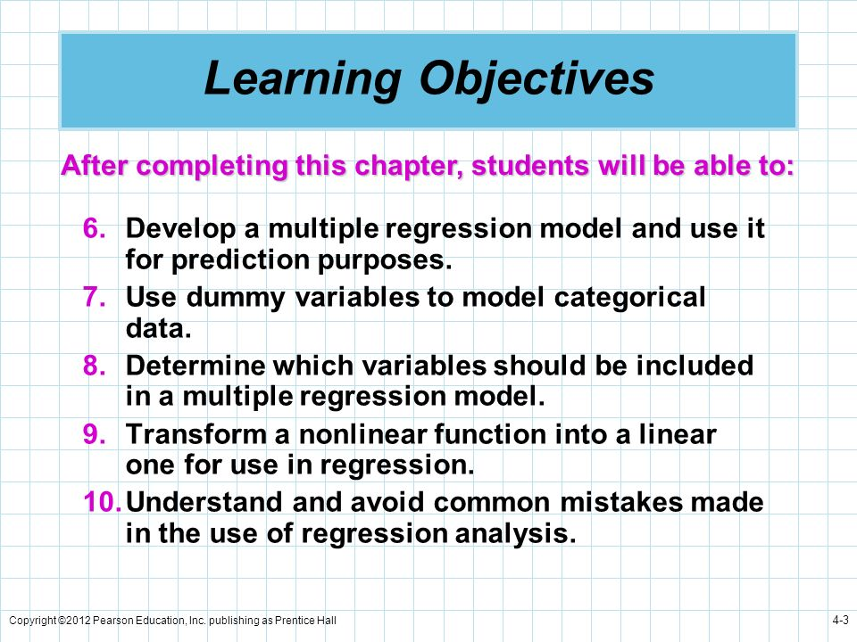 Learning Objectives After completing this chapter, students will be able to: Develop a multiple regression model and use it for prediction purposes.