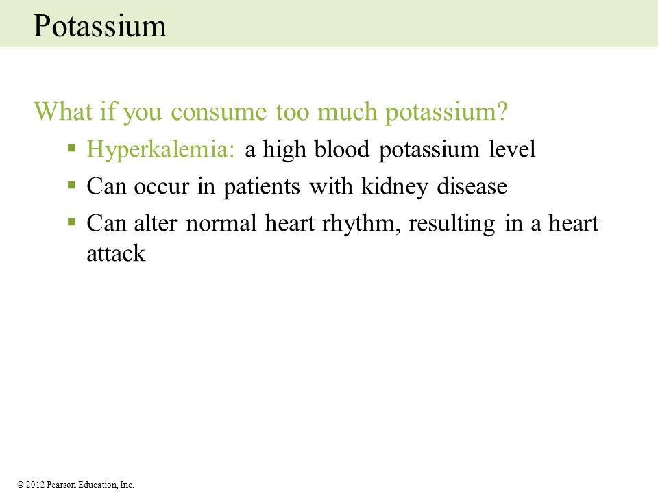 Potassium What if you consume too much potassium