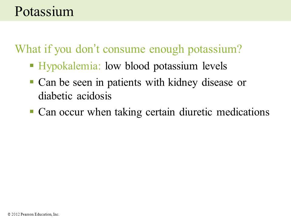Potassium What if you don't consume enough potassium