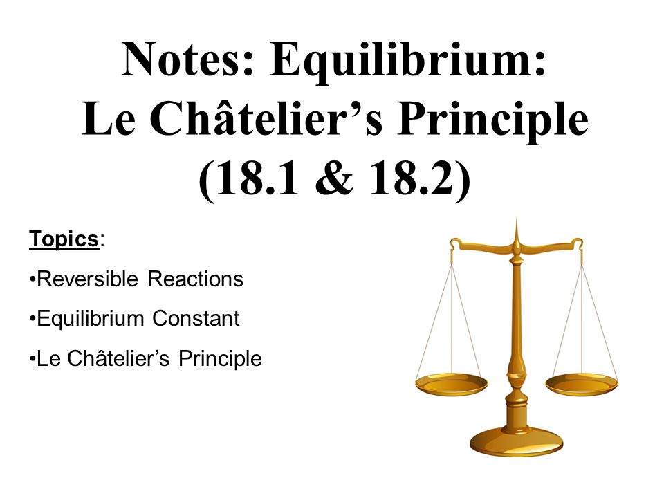 Notes: Equilibrium: Le Châtelier's Principle (18.1 & 18.2)