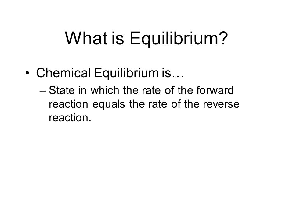 What is Equilibrium Chemical Equilibrium is…