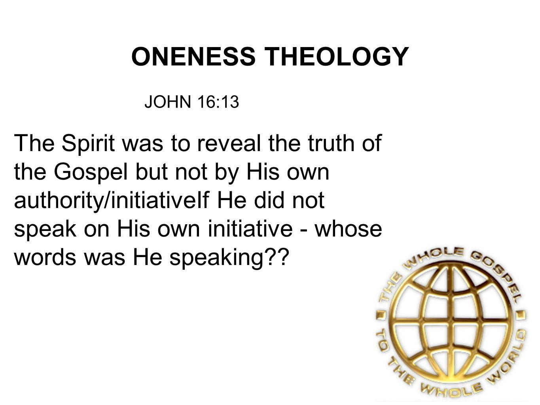 ONENESS THEOLOGY JOHN 16:13.