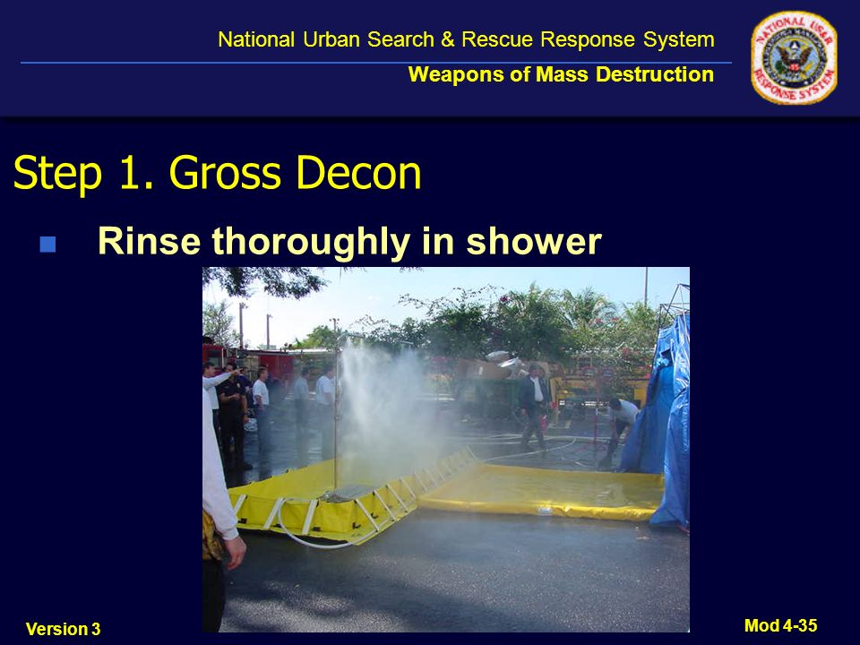 Step 1. Gross Decon Rinse thoroughly in shower