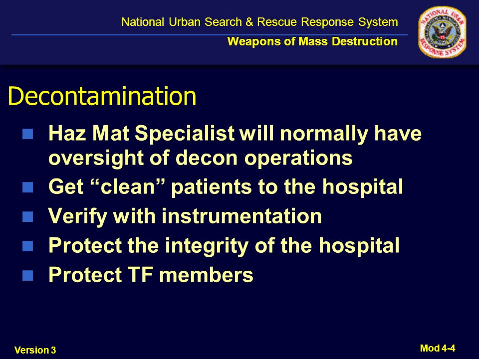 Decontamination Haz Mat Specialist will normally have oversight of decon operations. Get clean patients to the hospital.