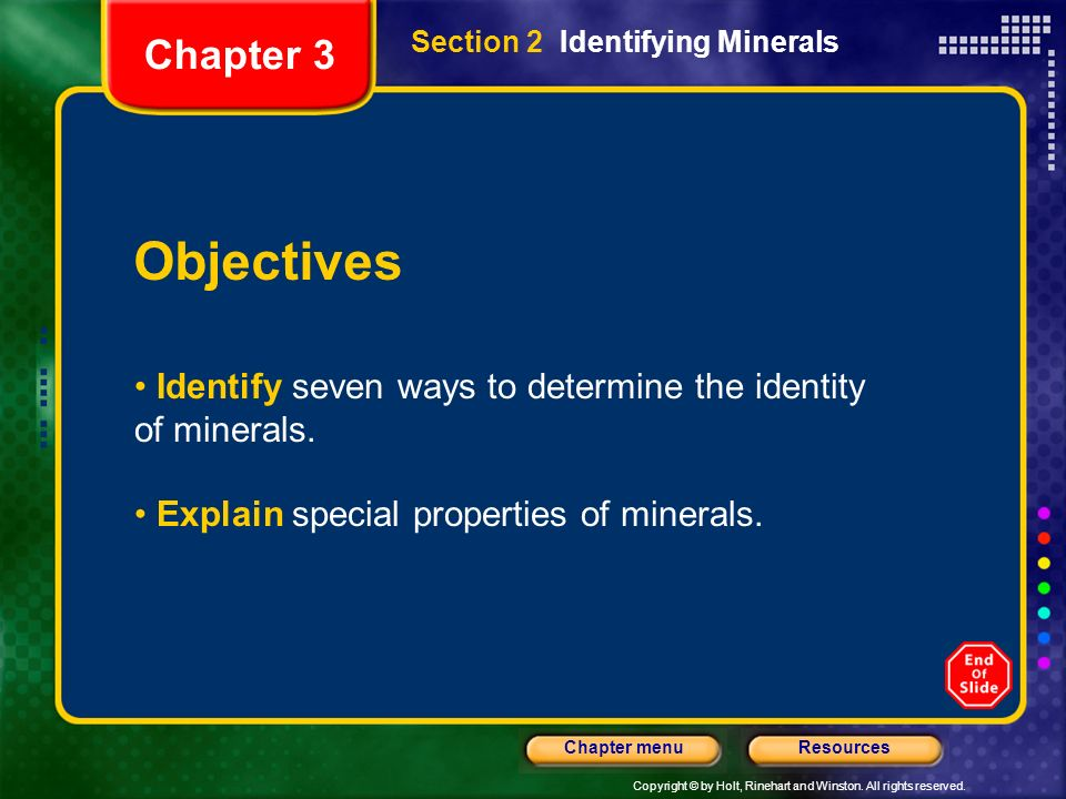 Chapter 3 Section 2 Identifying Minerals. Objectives. Identify seven ways to determine the identity of minerals.