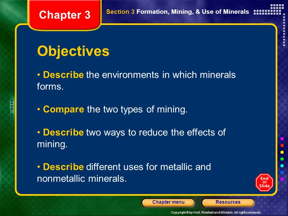 Chapter 3 Section 3 Formation, Mining, & Use of Minerals. Objectives. Describe the environments in which minerals forms.