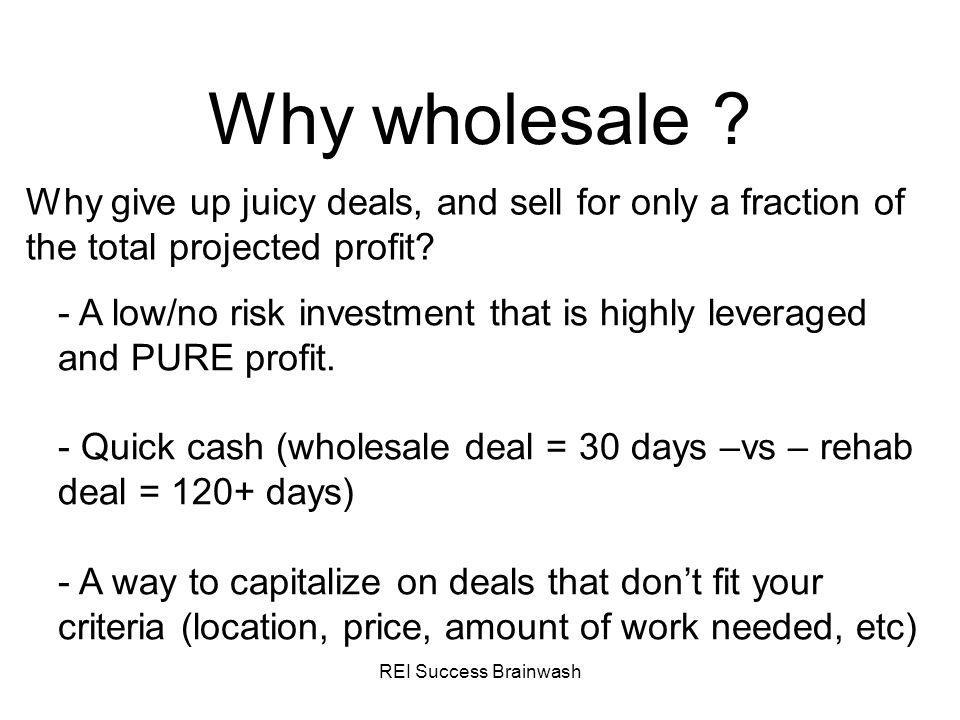 Why wholesale Why give up juicy deals, and sell for only a fraction of the total projected profit
