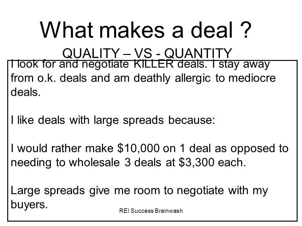 What makes a deal QUALITY – VS - QUANTITY