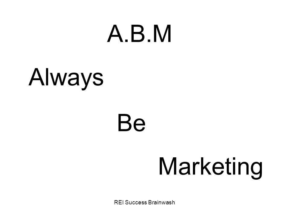 A.B.M Always Be Marketing REI Success Brainwash