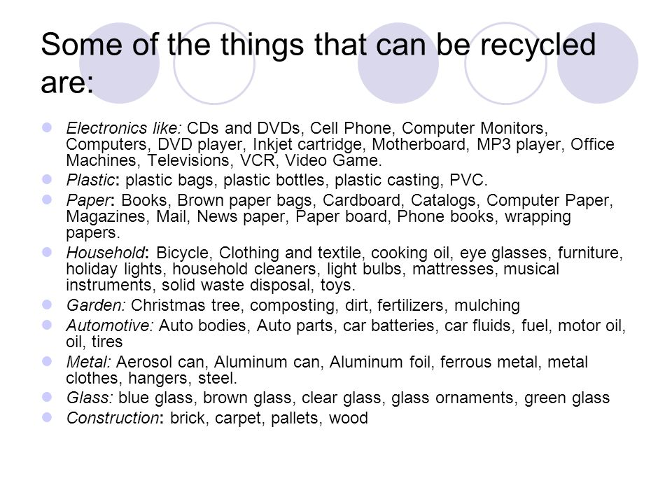 Some of the things that can be recycled are: